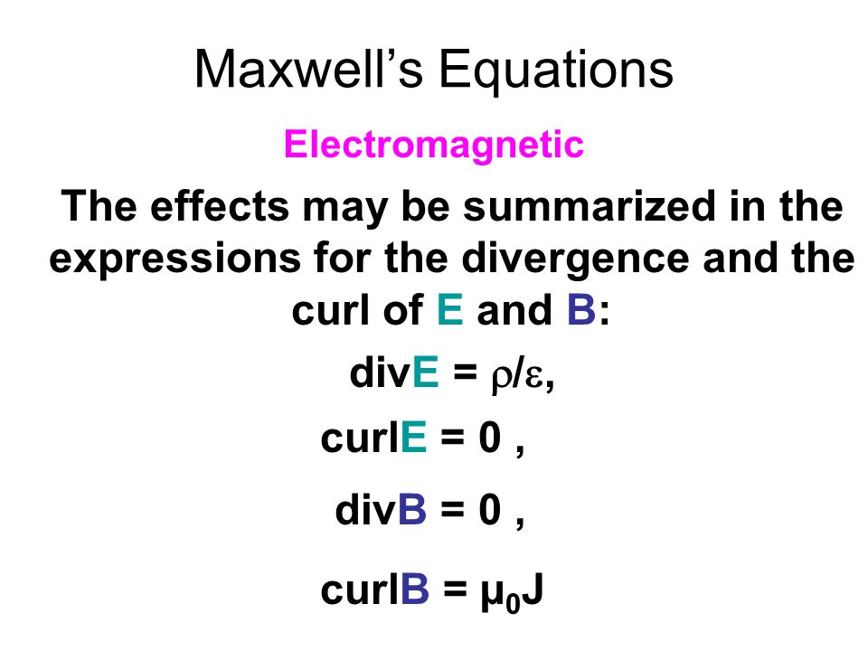 Maxwell's Equations Electromagnetic. The effects may be summarized in the expressions for the divergence and the curl of E and B: