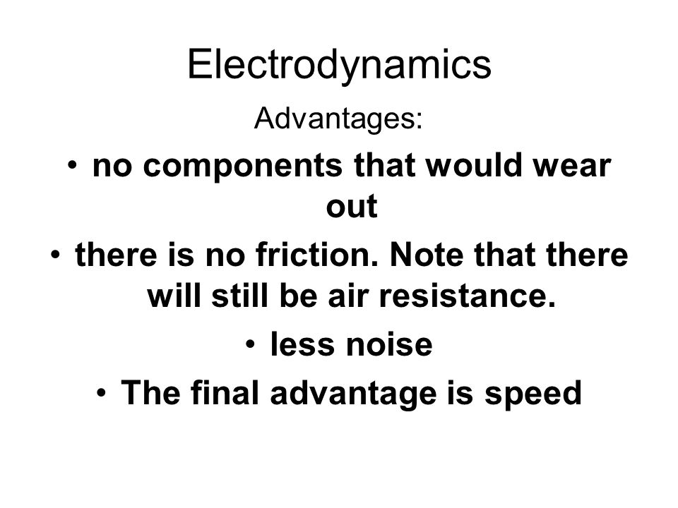 Electrodynamics no components that would wear out