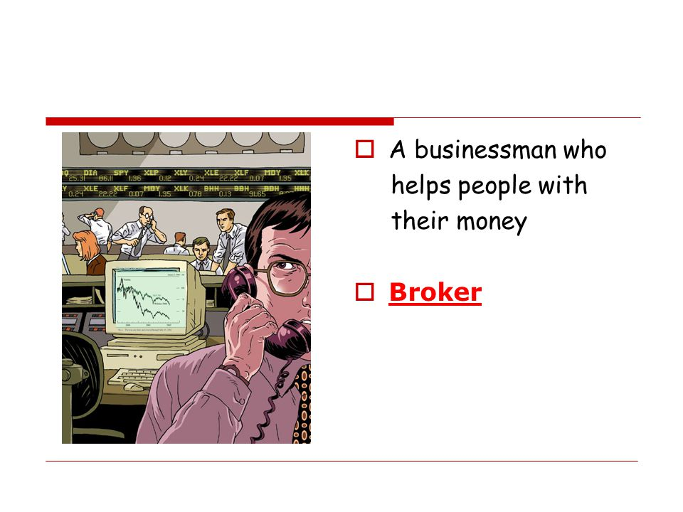A businessman who helps people with their money Broker