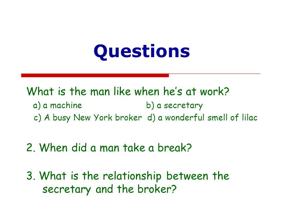 Questions What is the man like when he's at work