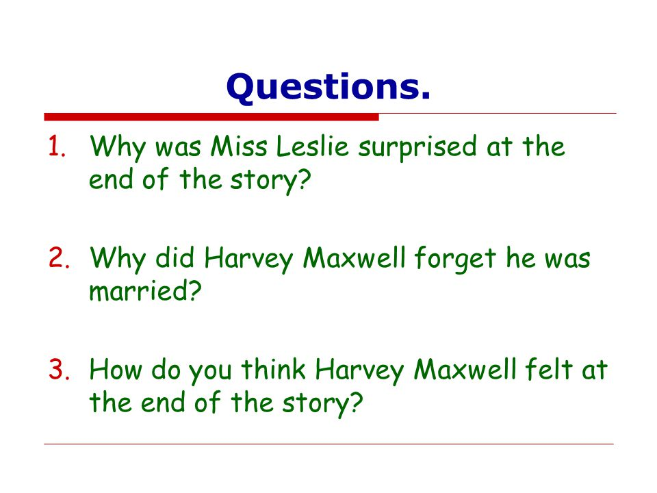Questions. Why was Miss Leslie surprised at the end of the story
