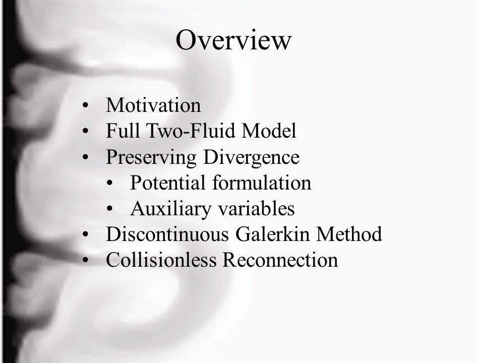 Overview Motivation Full Two-Fluid Model Preserving Divergence