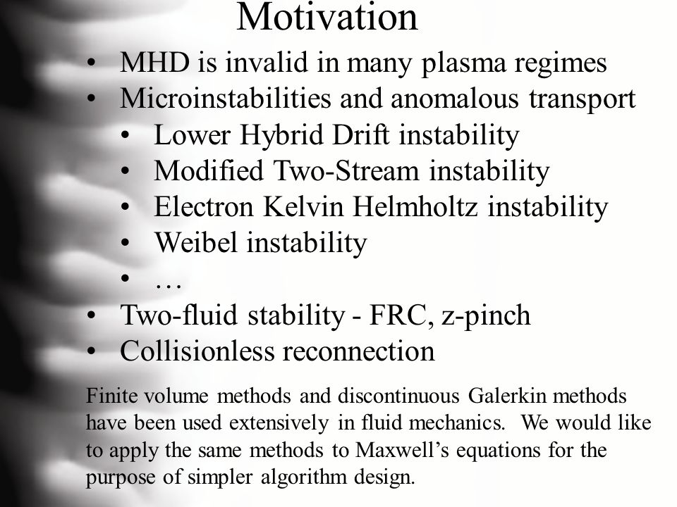 Motivation MHD is invalid in many plasma regimes