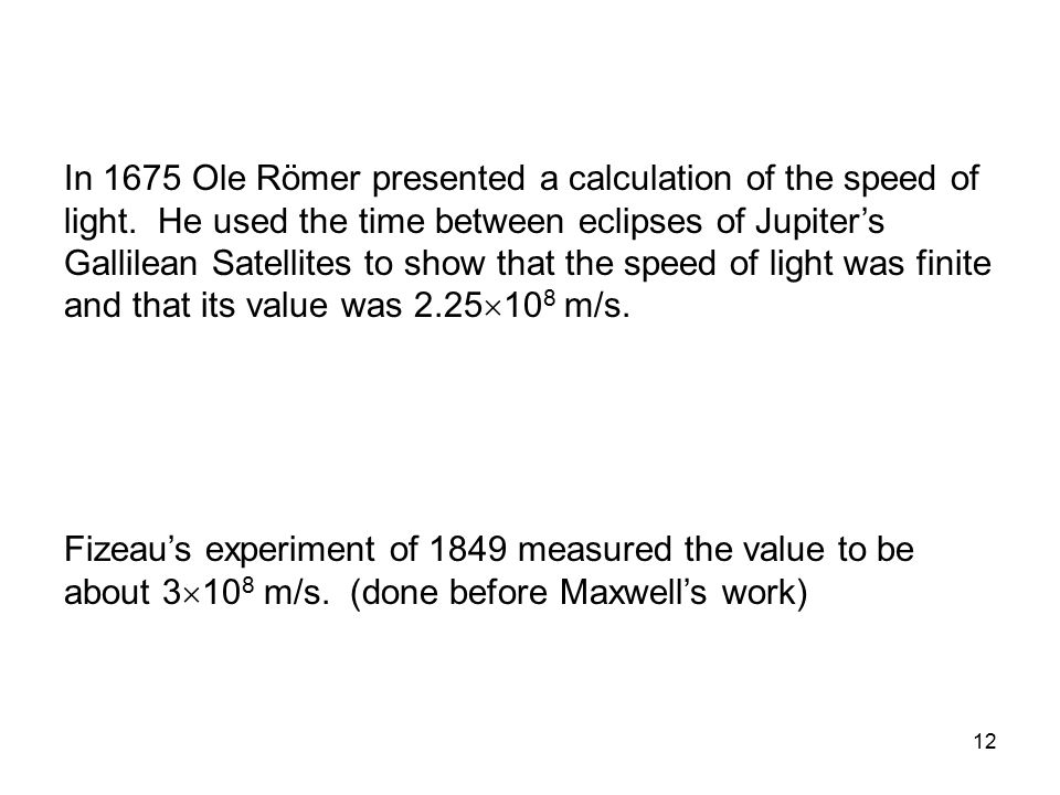 In 1675 Ole Römer presented a calculation of the speed of light