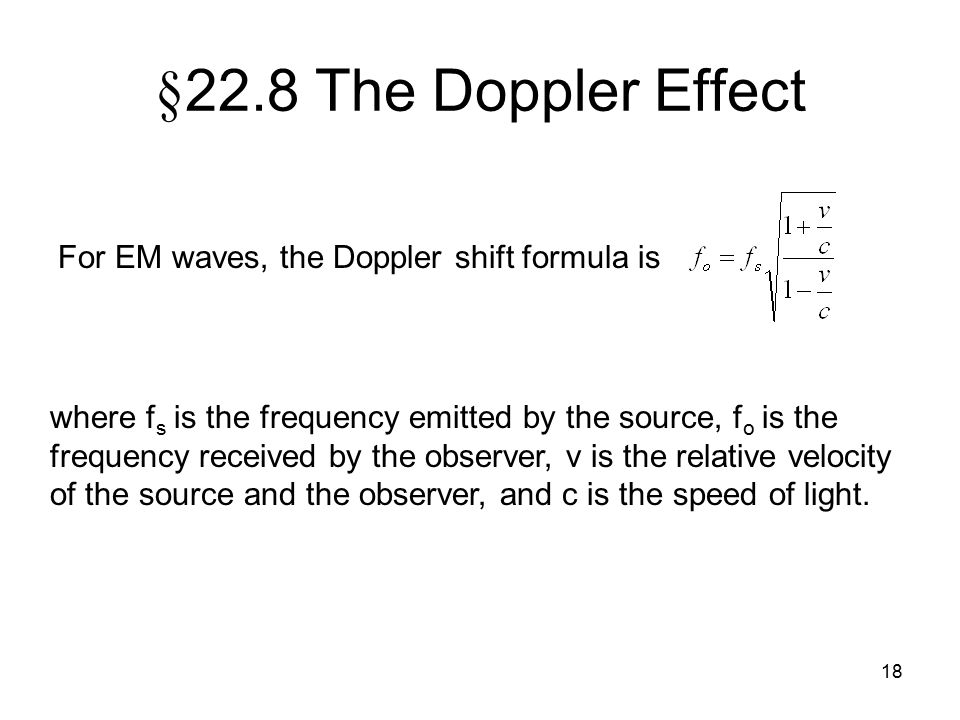 §22.8 The Doppler Effect For EM waves, the Doppler shift formula is