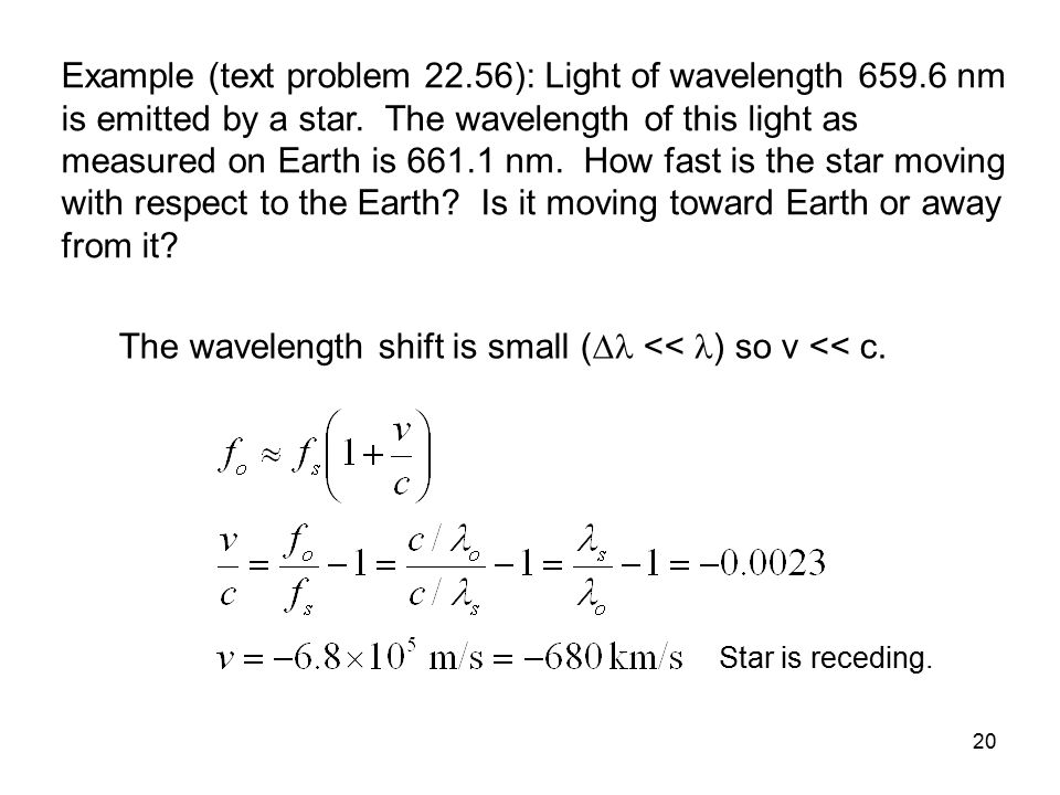 The wavelength shift is small ( << ) so v << c.