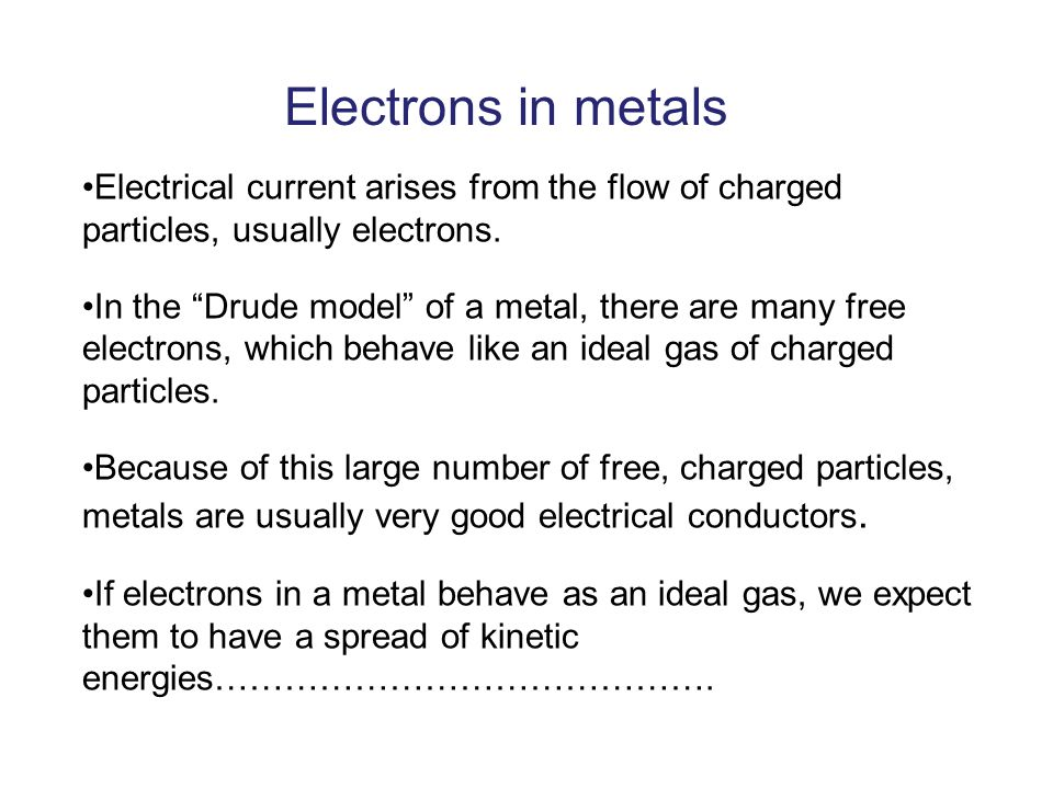 Electrons in metals Electrical current arises from the flow of charged particles, usually electrons.