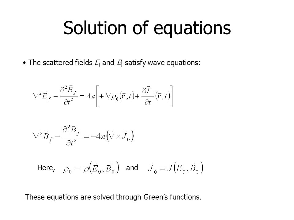 Solution of equations The scattered fields Ef and Bf satisfy wave equations: Here, and.