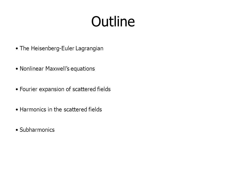 Outline The Heisenberg-Euler Lagrangian Nonlinear Maxwell's equations