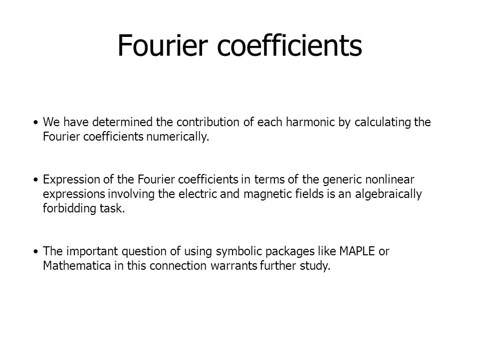 Fourier coefficients We have determined the contribution of each harmonic by calculating the Fourier coefficients numerically.