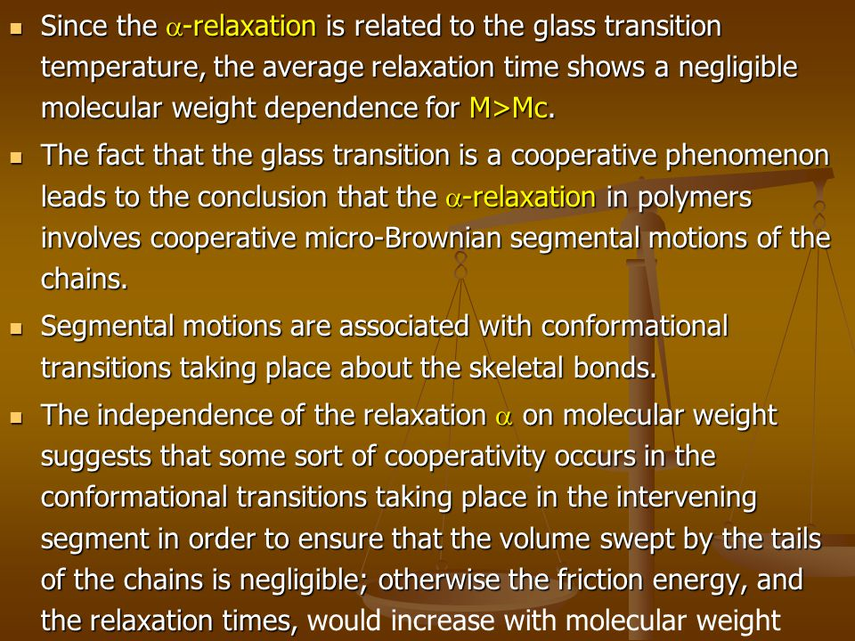 Since the -relaxation is related to the glass transition temperature, the average relaxation time shows a negligible molecular weight dependence for M>Mc.