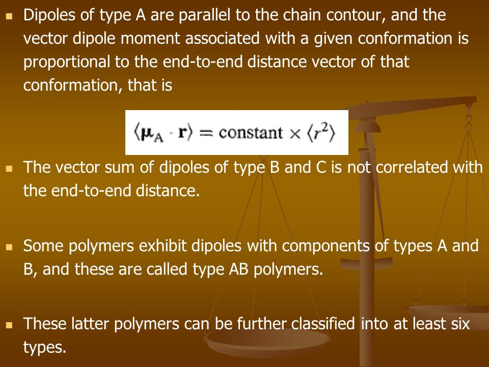 Dipoles of type A are parallel to the chain contour, and the vector dipole moment associated with a given conformation is proportional to the end-to-end distance vector of that conformation, that is