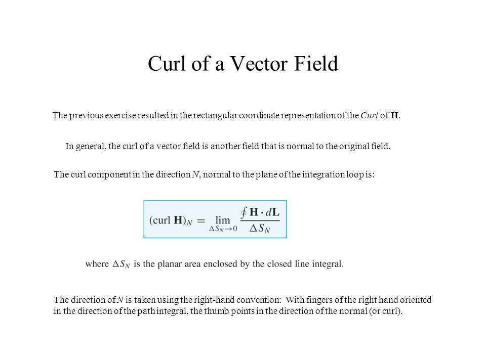 Curl of a Vector Field The previous exercise resulted in the rectangular coordinate representation of the Curl of H.