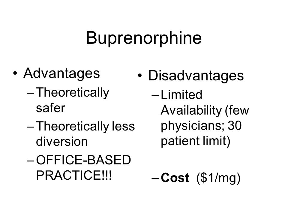 Buprenorphine Advantages Disadvantages Theoretically safer