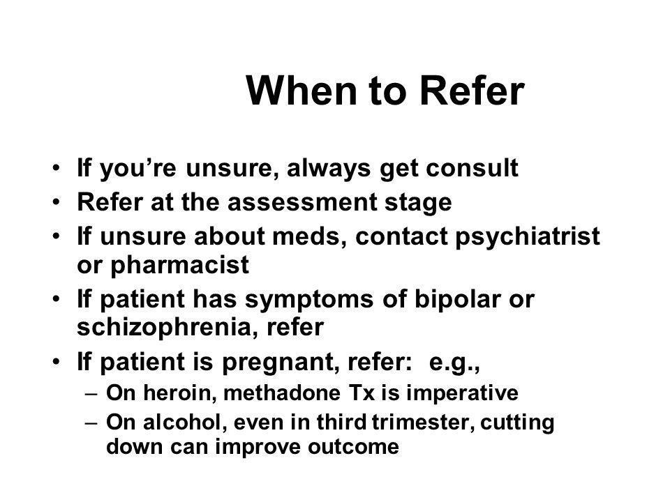 When to Refer If you're unsure, always get consult