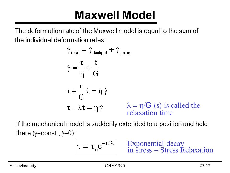 Maxwell Model l = h/G (s) is called the relaxation time .