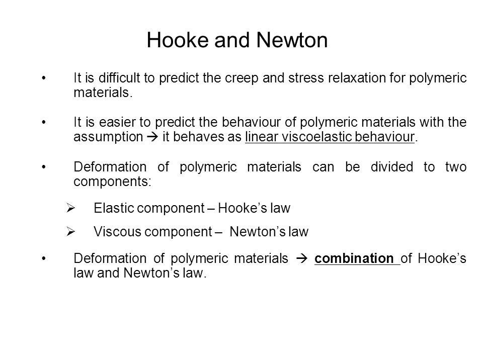 Hooke and Newton It is difficult to predict the creep and stress relaxation for polymeric materials.