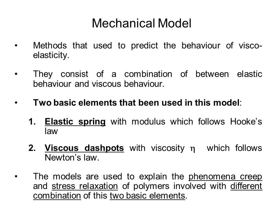 Mechanical Model Methods that used to predict the behaviour of visco-elasticity.
