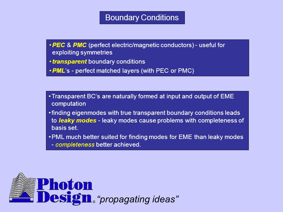 Boundary Conditions PEC & PMC (perfect electric/magnetic conductors) - useful for exploiting symmetries.