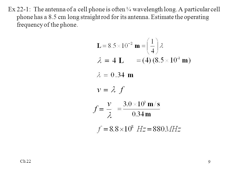 Ex 22-1: The antenna of a cell phone is often ¼ wavelength long