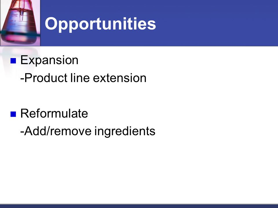 Opportunities Expansion -Product line extension Reformulate