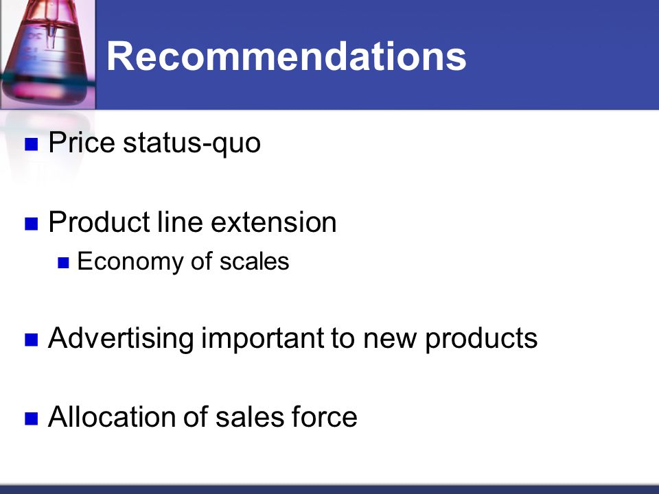 Recommendations Price status-quo Product line extension