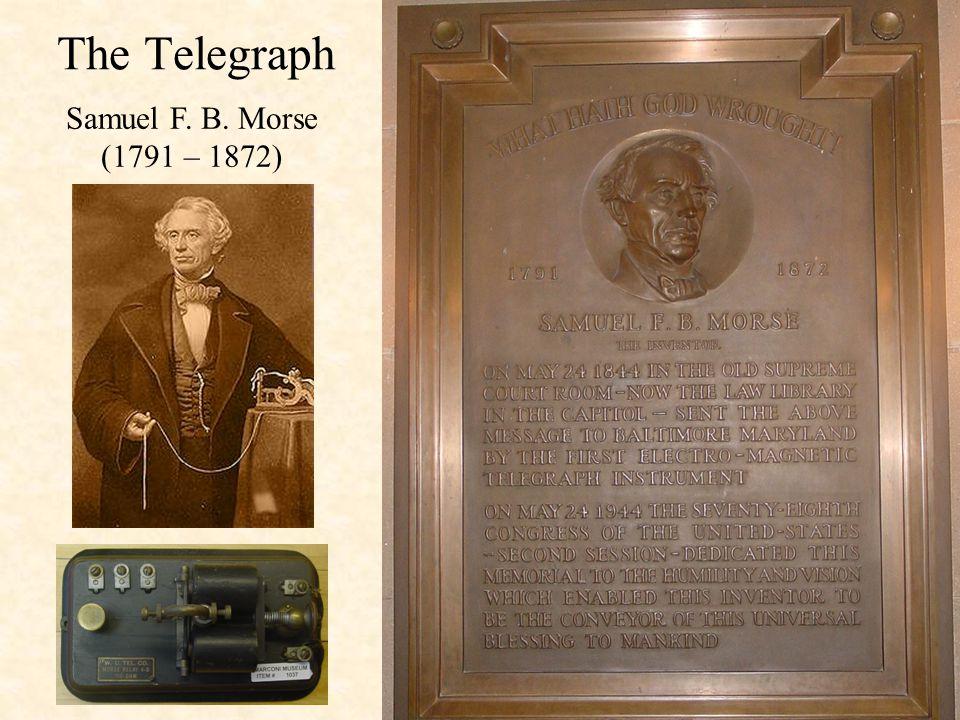 The Telegraph Samuel F. B. Morse (1791 – 1872)