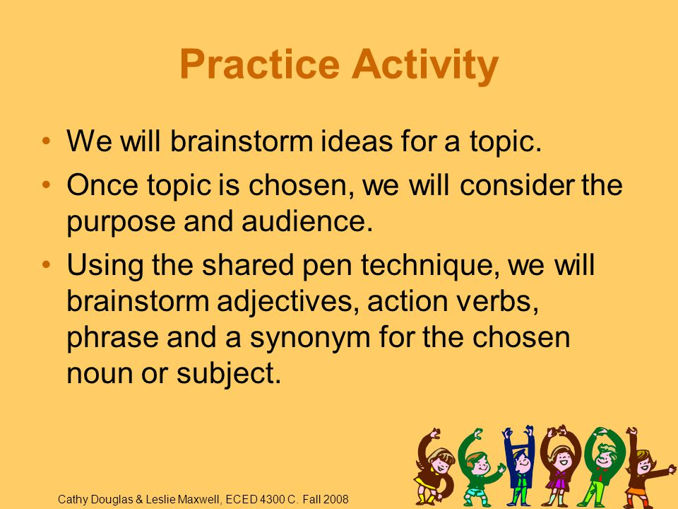Practice Activity We will brainstorm ideas for a topic.
