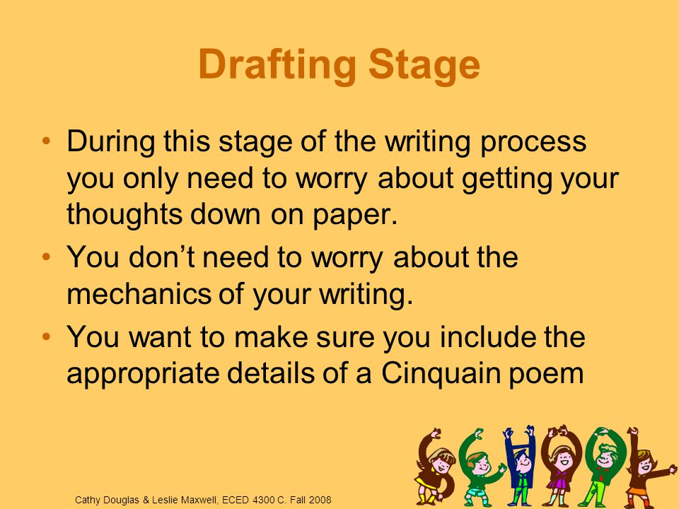 Drafting Stage During this stage of the writing process you only need to worry about getting your thoughts down on paper.