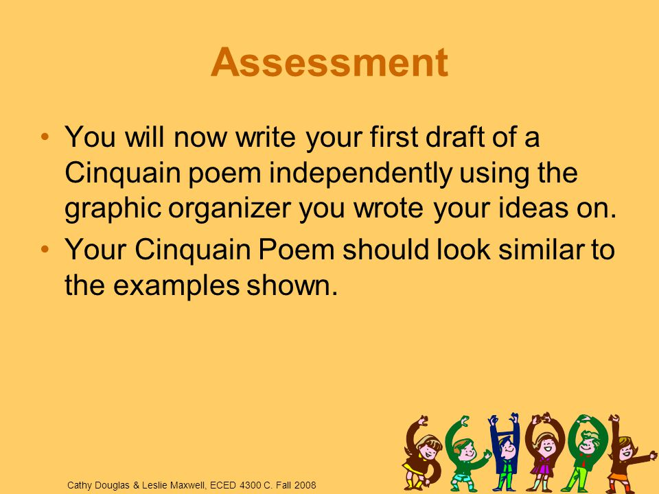 Assessment You will now write your first draft of a Cinquain poem independently using the graphic organizer you wrote your ideas on.