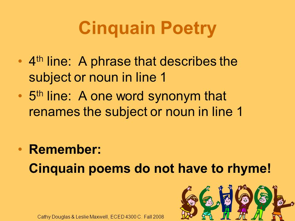 Cinquain Poetry 4th line: A phrase that describes the subject or noun in line 1.