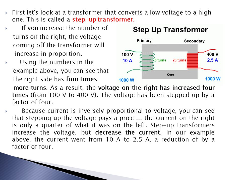 First let s look at a transformer that converts a low voltage to a high one. This is called a step-up transformer.