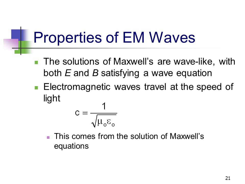 Properties of EM Waves The solutions of Maxwell's are wave-like, with both E and B satisfying a wave equation.