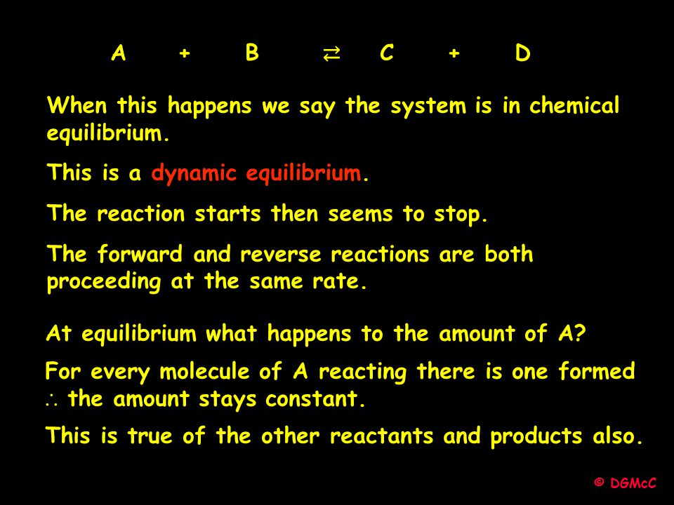 When this happens we say the system is in chemical equilibrium.