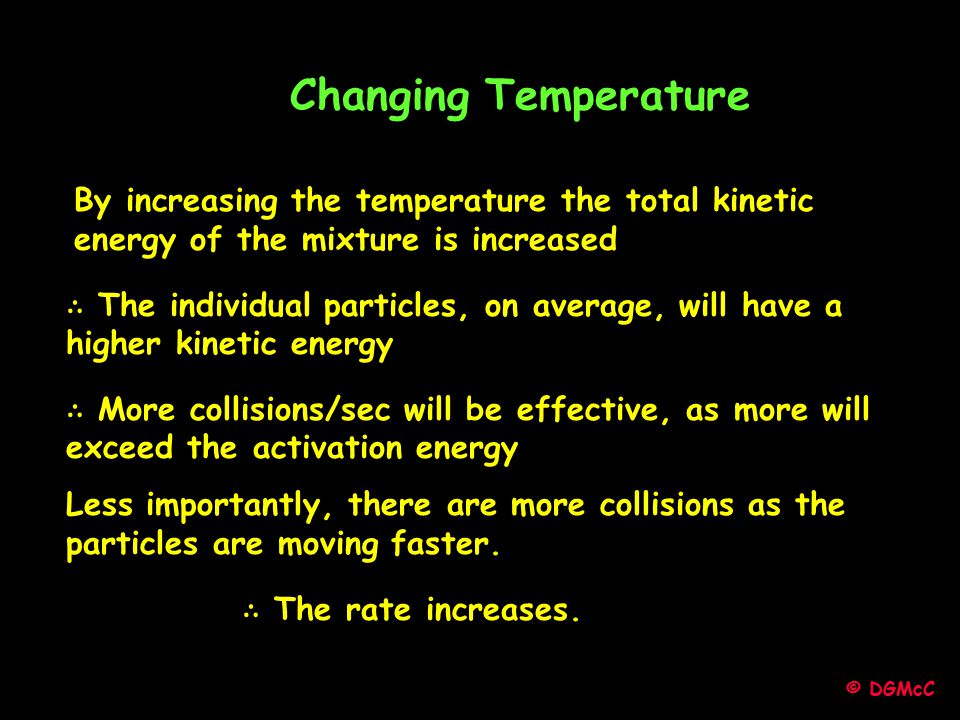 Changing Temperature By increasing the temperature the total kinetic energy of the mixture is increased.