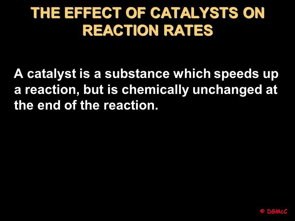 THE EFFECT OF CATALYSTS ON REACTION RATES