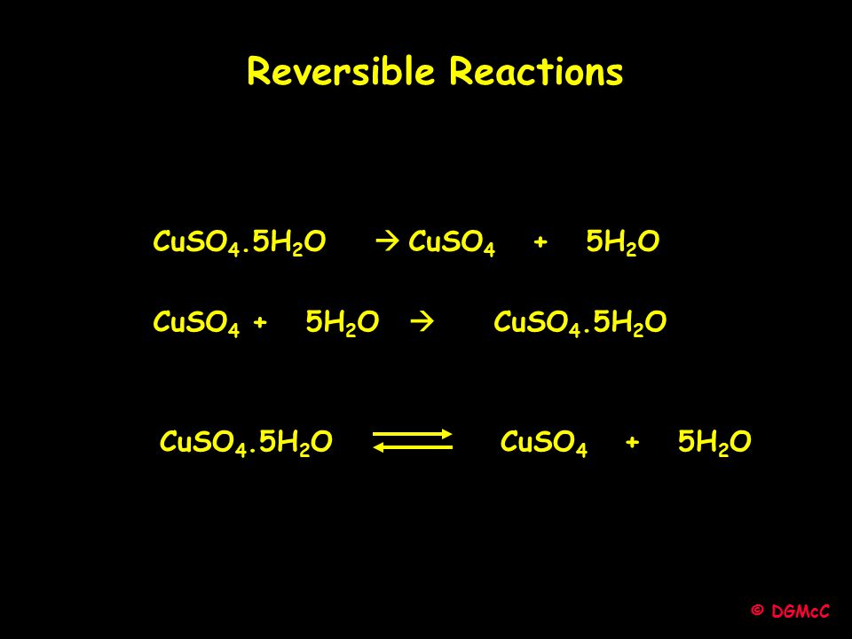 Reversible Reactions CuSO4.5H2O  CuSO4 + 5H2O