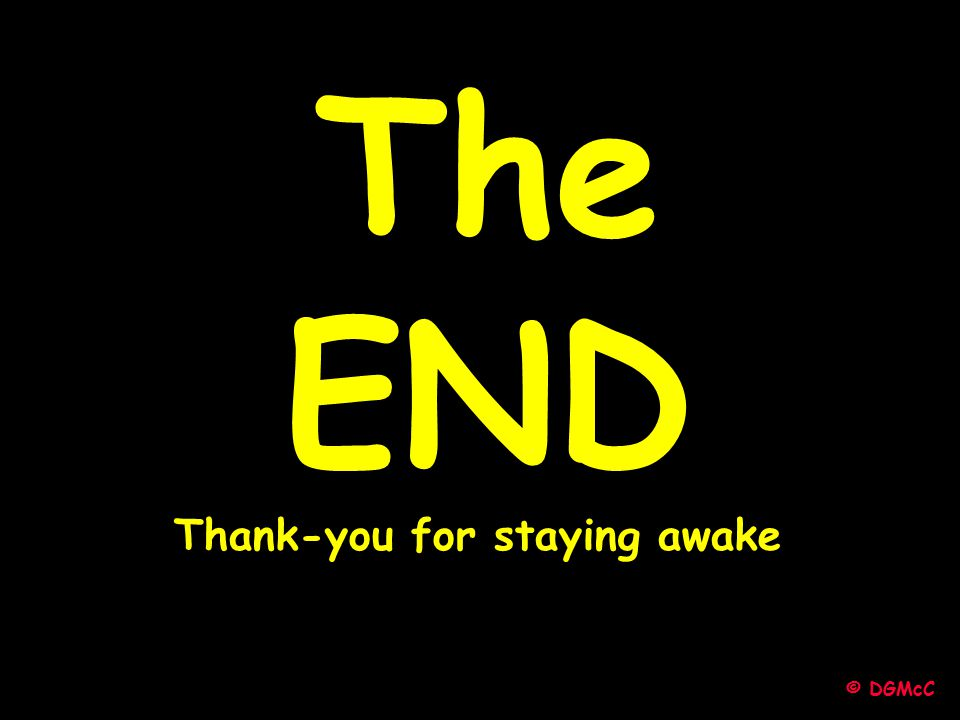 The END Thank-you for staying awake © DGMcC