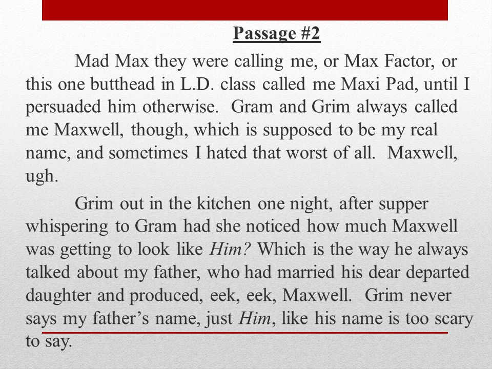 Passage #2 Mad Max they were calling me, or Max Factor, or this one butthead in L.D.