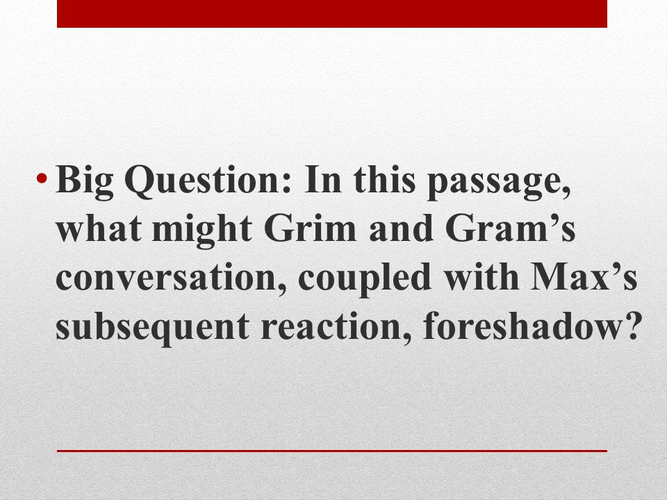 Big Question: In this passage, what might Grim and Gram's conversation, coupled with Max's subsequent reaction, foreshadow