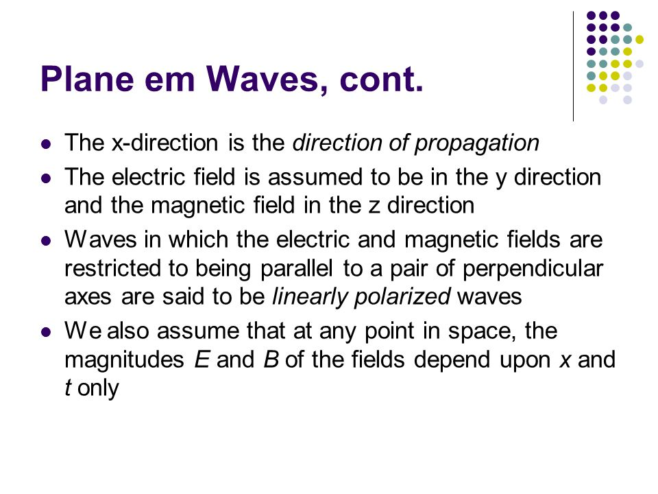 Plane em Waves, cont. The x-direction is the direction of propagation