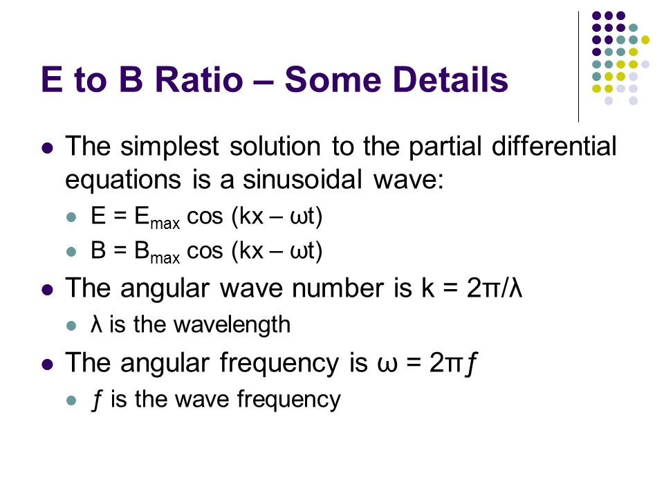 E to B Ratio – Some Details