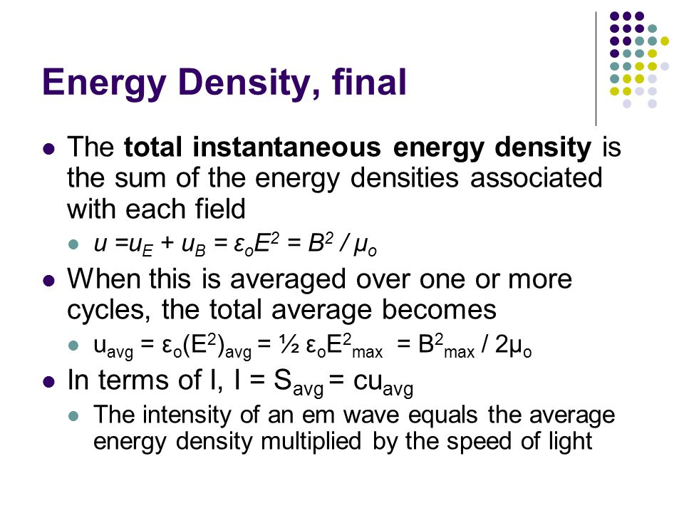 Energy Density, final The total instantaneous energy density is the sum of the energy densities associated with each field.