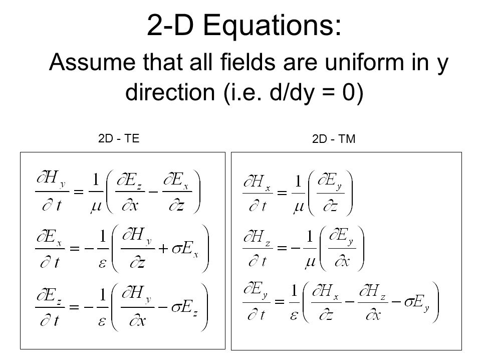 2-D Equations: Assume that all fields are uniform in y direction (i. e