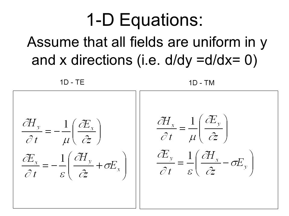 1-D Equations: Assume that all fields are uniform in y and x directions (i.e. d/dy =d/dx= 0)
