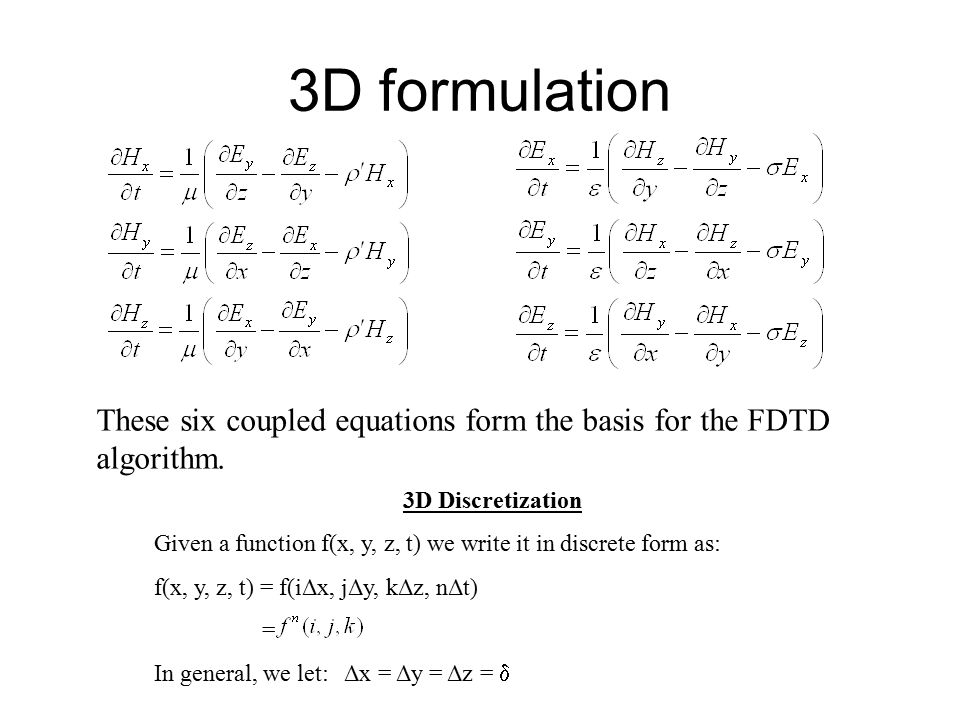 3D formulation These six coupled equations form the basis for the FDTD
