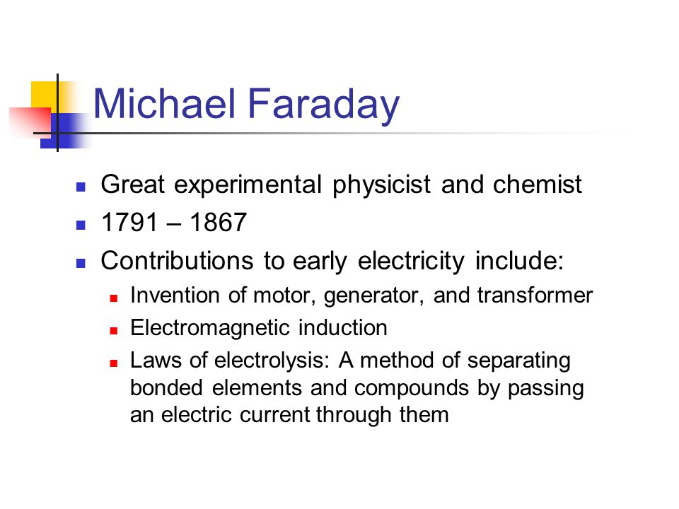 Michael Faraday Great experimental physicist and chemist 1791 – 1867