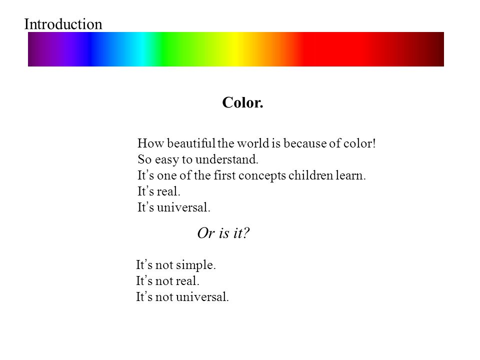 Introduction Color. Or is it