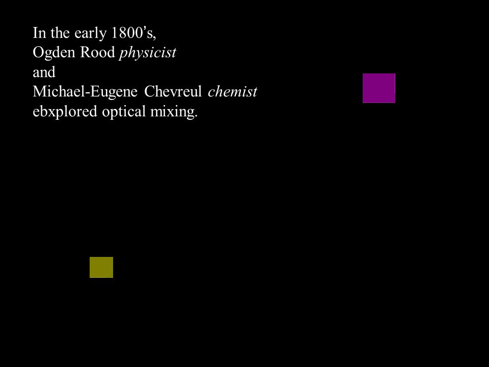 In the early 1800's, Ogden Rood physicist. and. Michael-Eugene Chevreul chemist.
