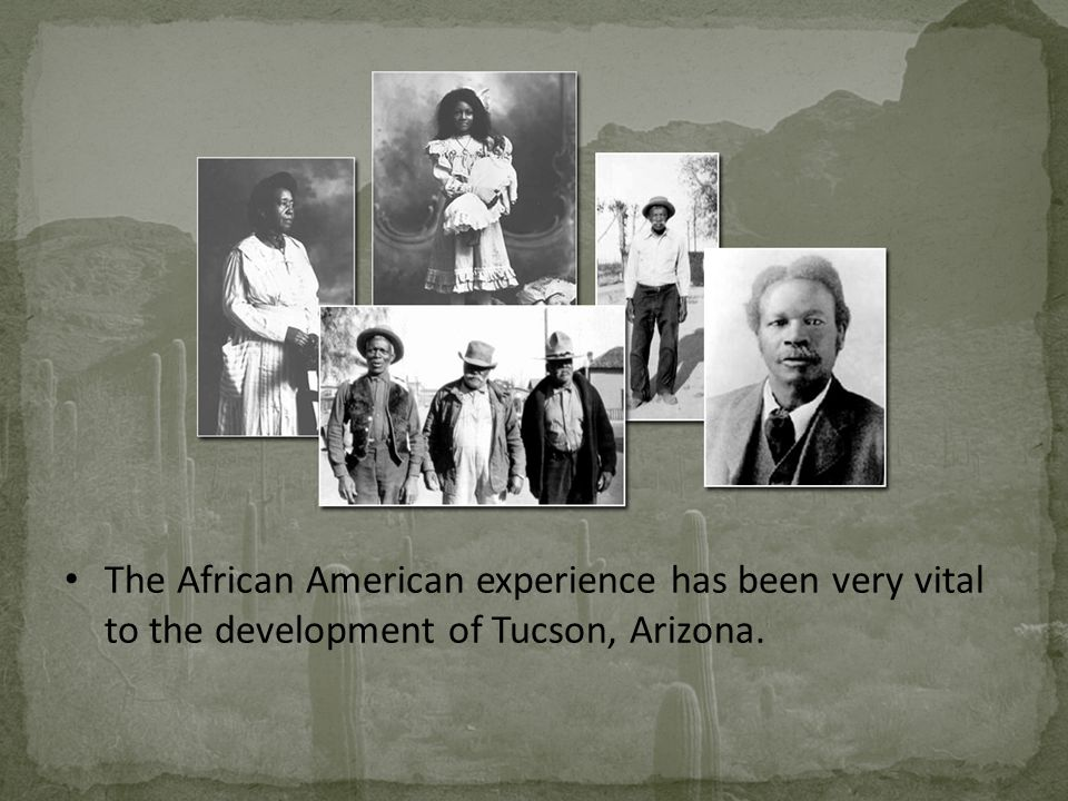 The African American experience has been very vital to the development of Tucson, Arizona.